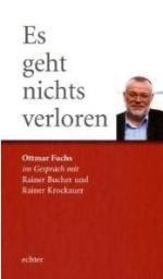 Es geht nichts verloren. Ottmar Fuchs im Gespräch mit Rainer Krockauer und rainer Bucher
