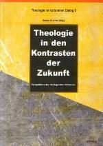 (Hrsg.) Theologie in den Kontrasten der Zukunft.