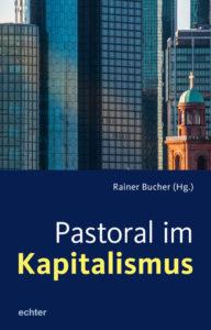 Pastoral im Kapitalismus - Rainer Bucher (echter Verlag)